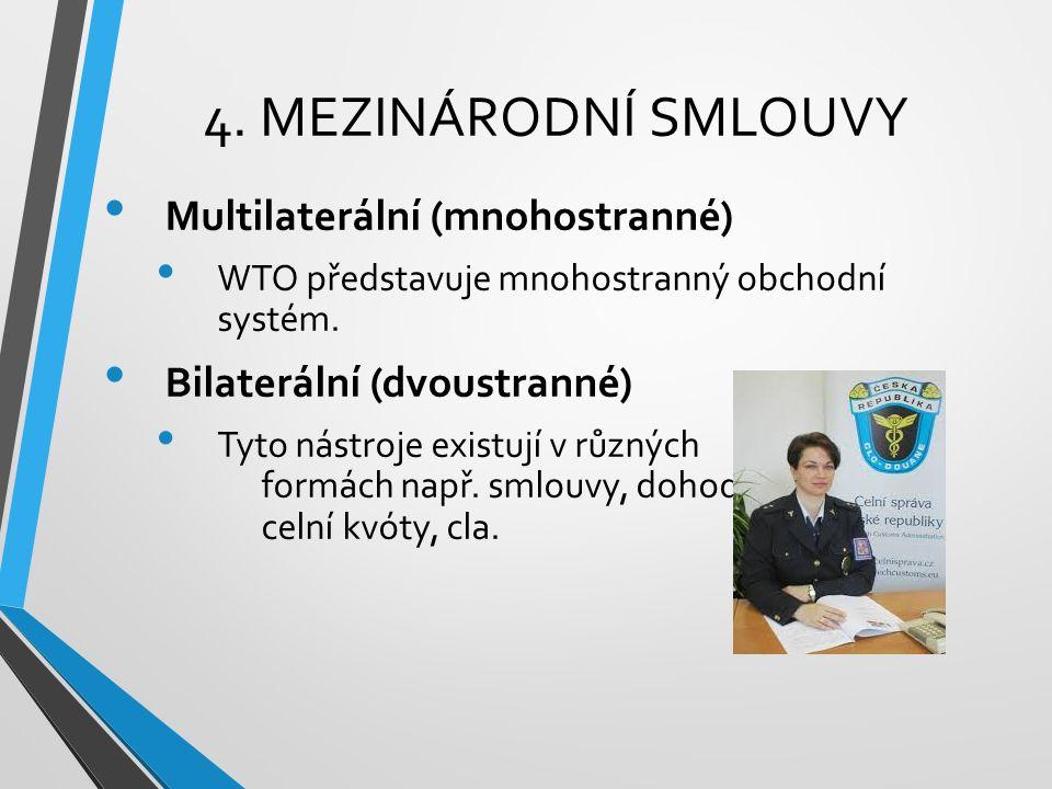 4. MEZINÁRODNÍ SMLOUVY Multilaterální (mnohostranné) WTO představuje mnohostranný obchodní systém. Bilaterální (dvoustranné) Tyto nástroje existují v
