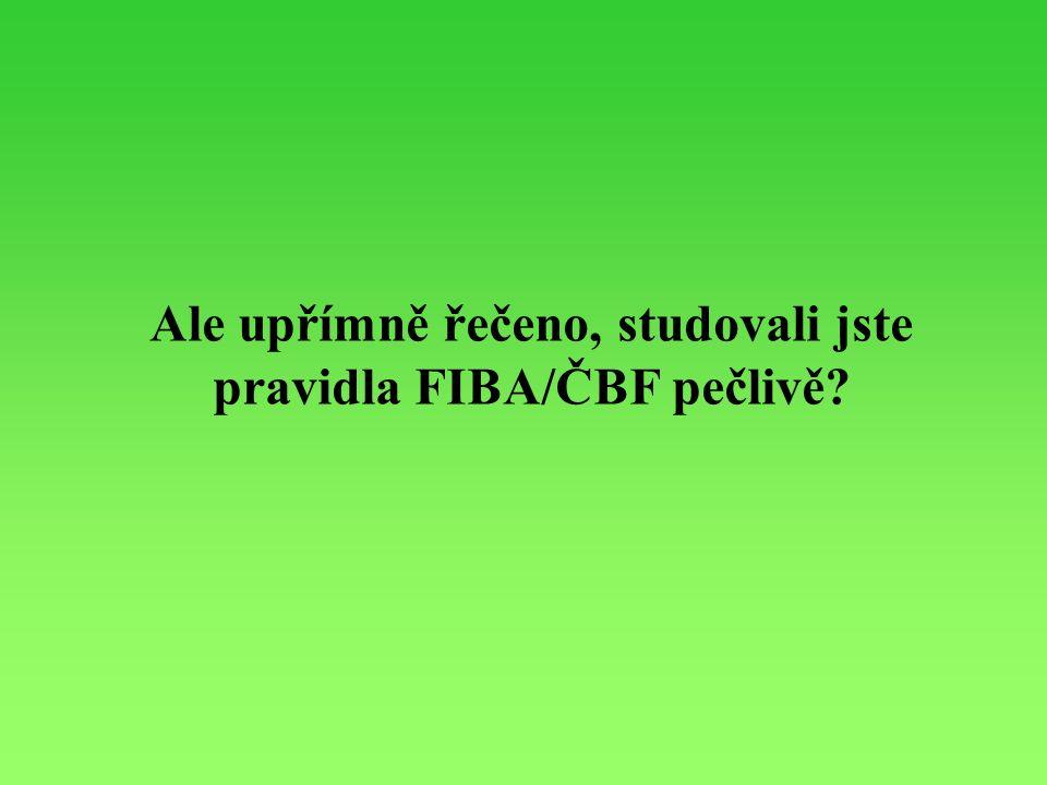 Ale upřímně řečeno, studovali jste pravidla FIBA/ČBF pečlivě?