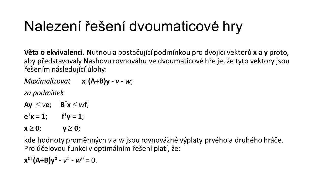 Nalezení řešení dvoumaticové hry Věta o ekvivalenci.