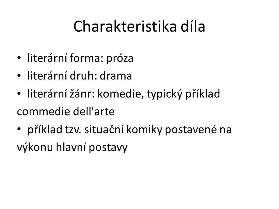Charakteristika díla literární forma: próza literární druh: drama literární žánr: komedie, typický příklad commedie dell arte příklad tzv.