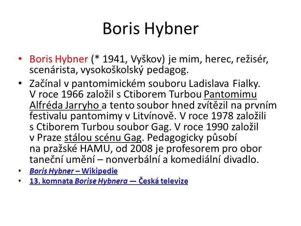 Boris Hybner Boris Hybner (* 1941, Vyškov) je mim, herec, režisér, scenárista, vysokoškolský pedagog.