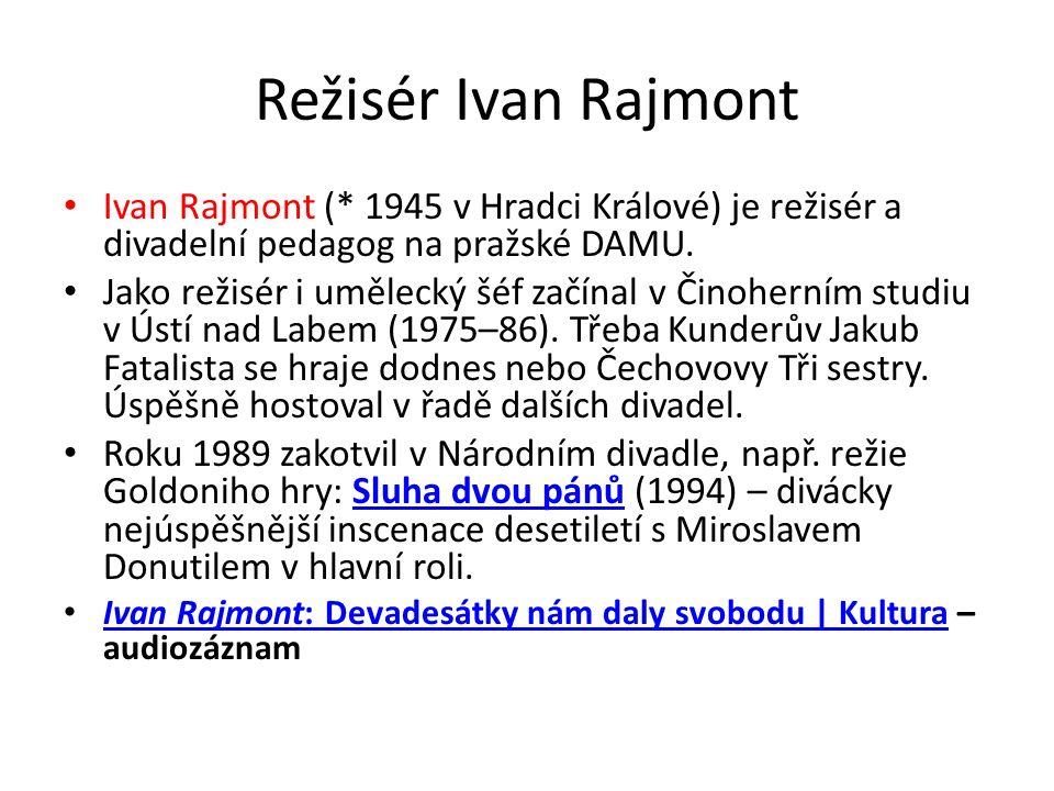 Režisér Ivan Rajmont Ivan Rajmont (* 1945 v Hradci Králové) je režisér a divadelní pedagog na pražské DAMU.