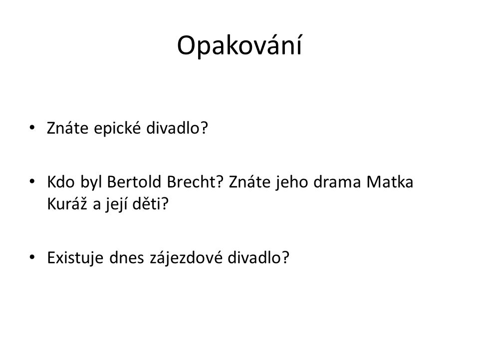 Opakování Znáte epické divadlo. Kdo byl Bertold Brecht.