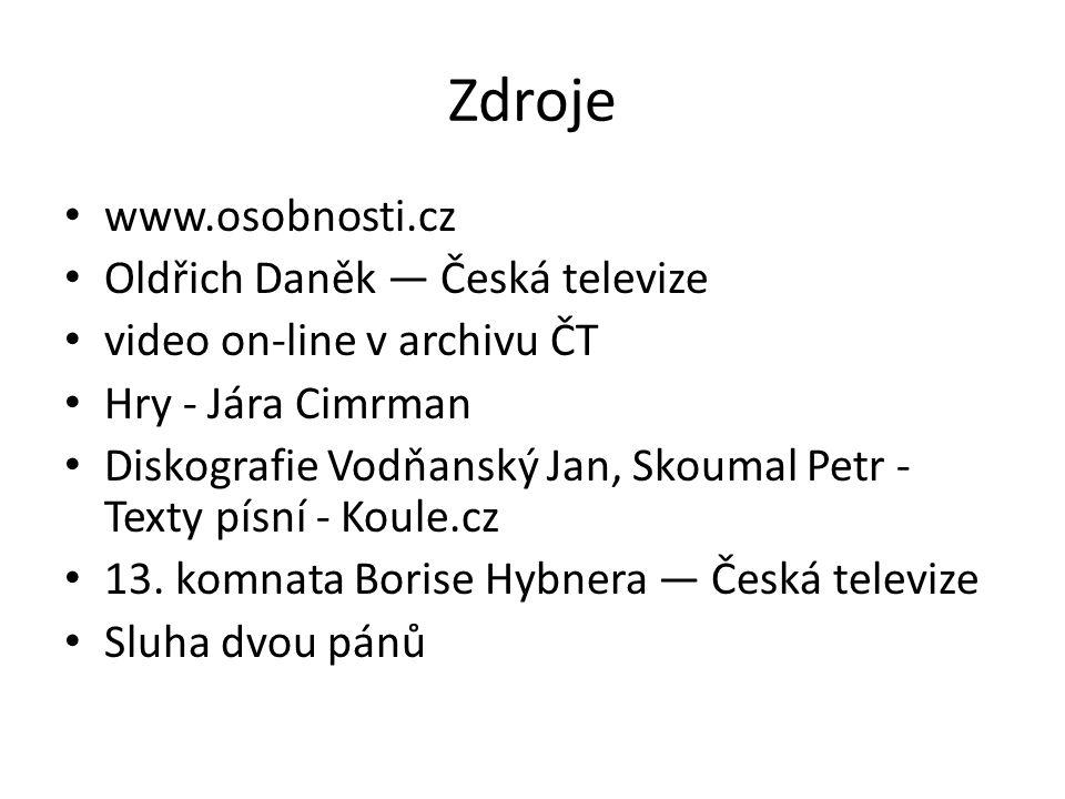 Zdroje www.osobnosti.cz Oldřich Daněk — Česká televize video on-line v archivu ČT Hry - Jára Cimrman Diskografie Vodňanský Jan, Skoumal Petr - Texty písní - Koule.cz 13.