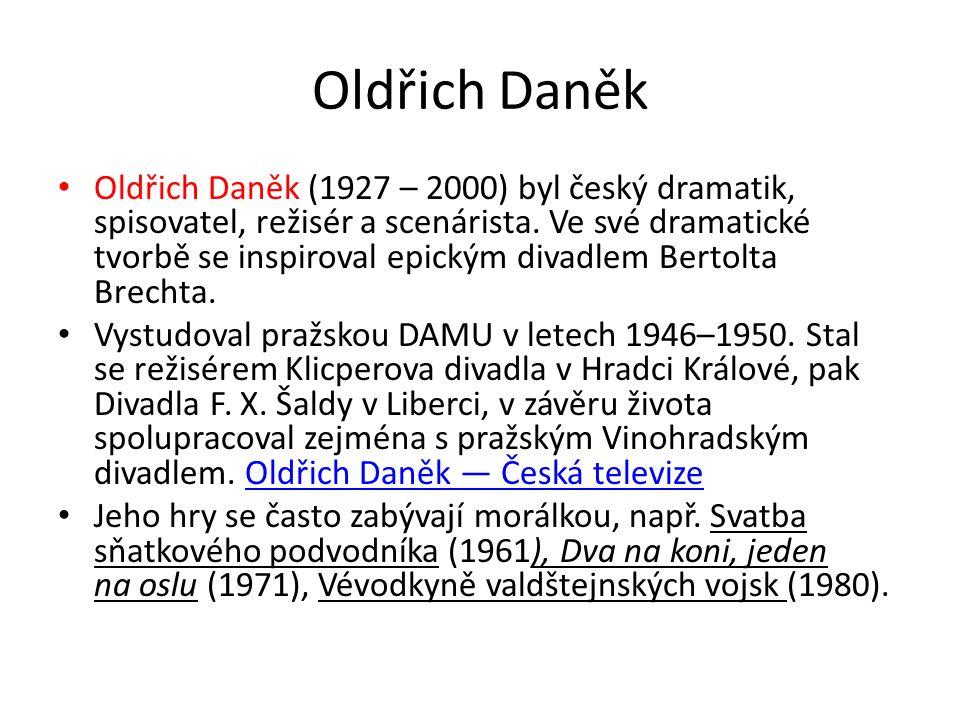 Oldřich Daněk Oldřich Daněk (1927 – 2000) byl český dramatik, spisovatel, režisér a scenárista.