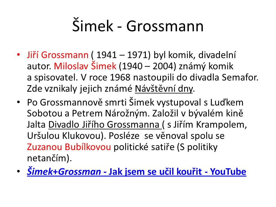 Šimek - Grossmann Jiří Grossmann ( 1941 – 1971) byl komik, divadelní autor.