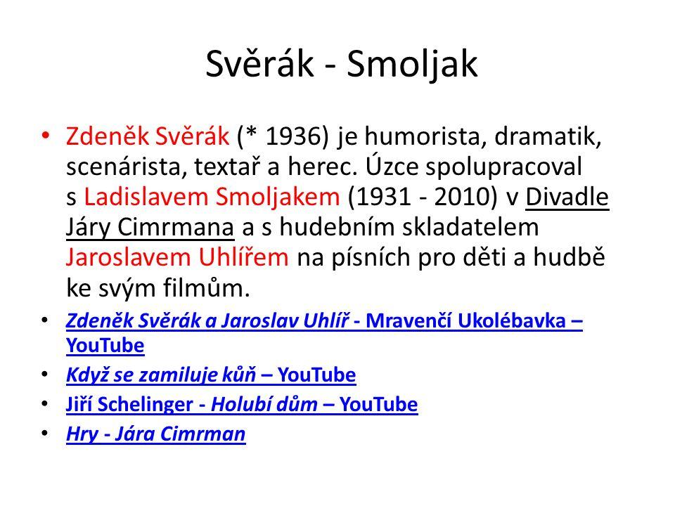 Svěrák - Smoljak Zdeněk Svěrák (* 1936) je humorista, dramatik, scenárista, textař a herec.