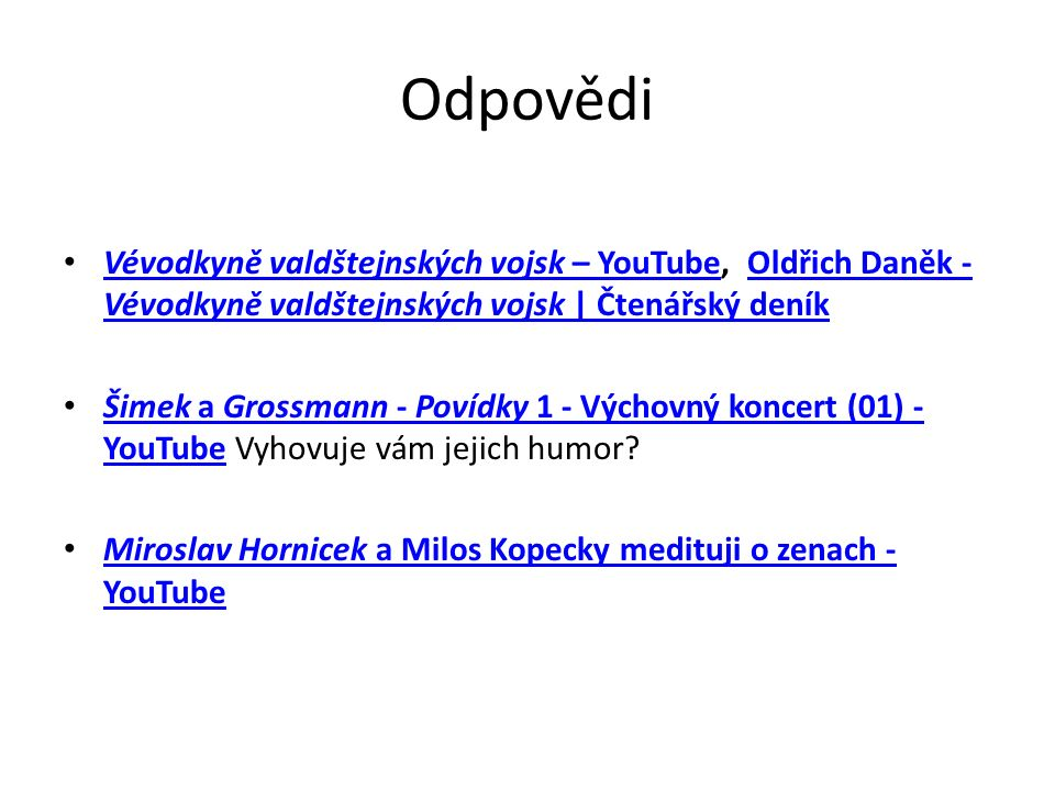 Odpovědi Vévodkyně valdštejnských vojsk – YouTube, Oldřich Daněk - Vévodkyně valdštejnských vojsk | Čtenářský deník Vévodkyně valdštejnských vojsk – YouTubeOldřich Daněk - Vévodkyně valdštejnských vojsk | Čtenářský deník Šimek a Grossmann - Povídky 1 - Výchovný koncert (01) - YouTube Vyhovuje vám jejich humor.