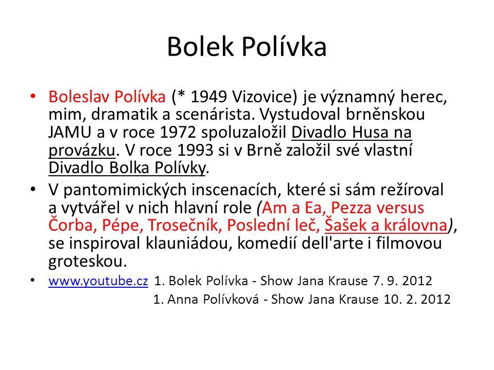 Bolek Polívka Boleslav Polívka (* 1949 Vizovice) je významný herec, mim, dramatik a scenárista.