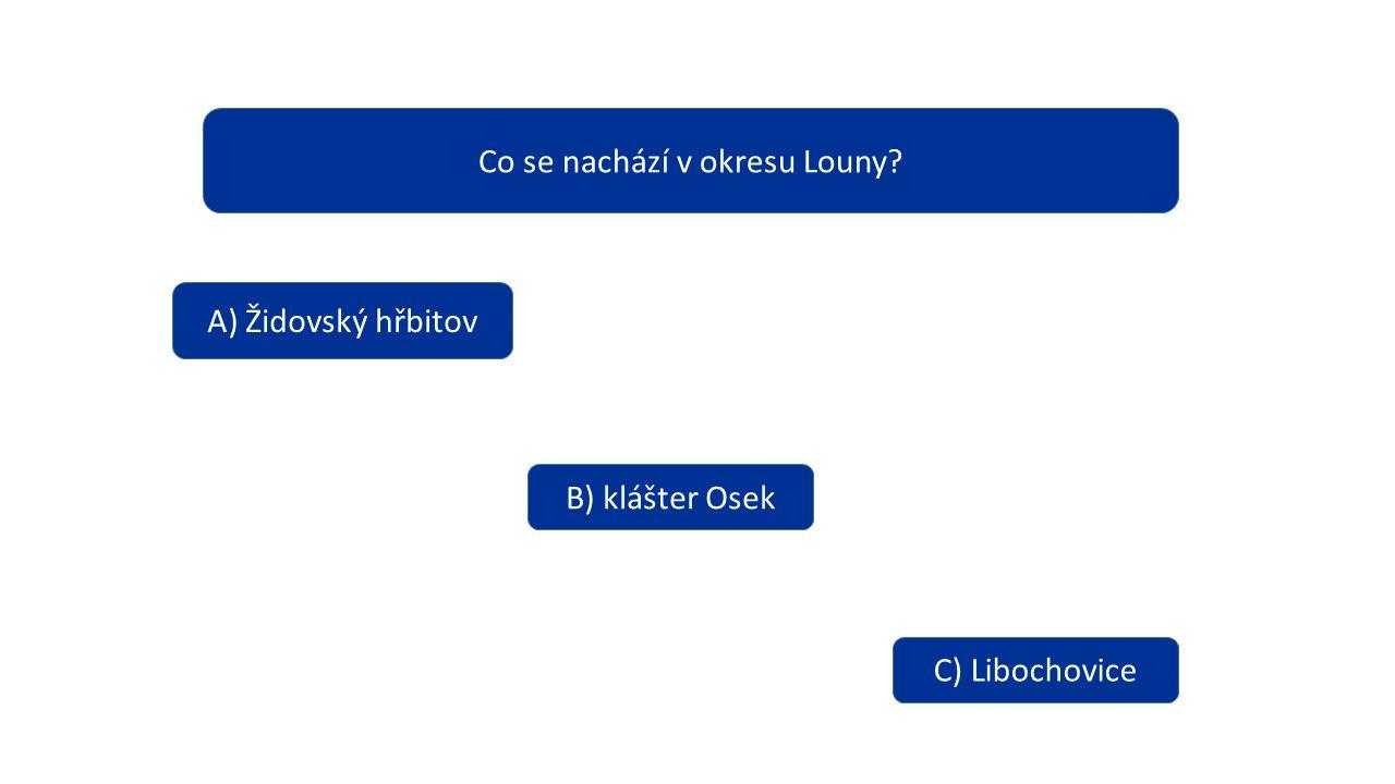 Co se nachází v okresu Louny? A) Židovský hřbitov B) klášter Osek C) Libochovice