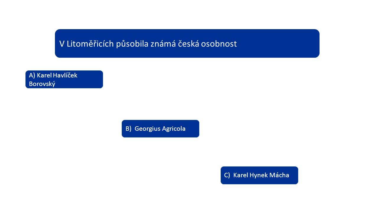 V Litoměřicích působila známá česká osobnost A) Karel Havlíček Borovský B) Georgius Agricola C) Karel Hynek Mácha