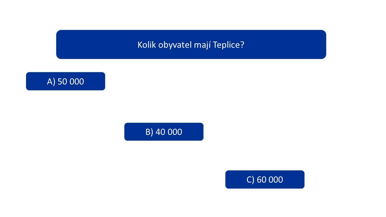 Kolik obyvatel mají Teplice? A) 50 000 B) 40 000 C) 60 000