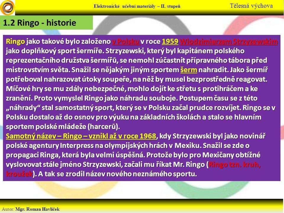 Elektronické učební materiály - … stupeň Předmět Autor: Mgr. Roman Havlíček Elektronické učební materiály – II. stupeň Tělesná výchova 1.2 Ringo - his