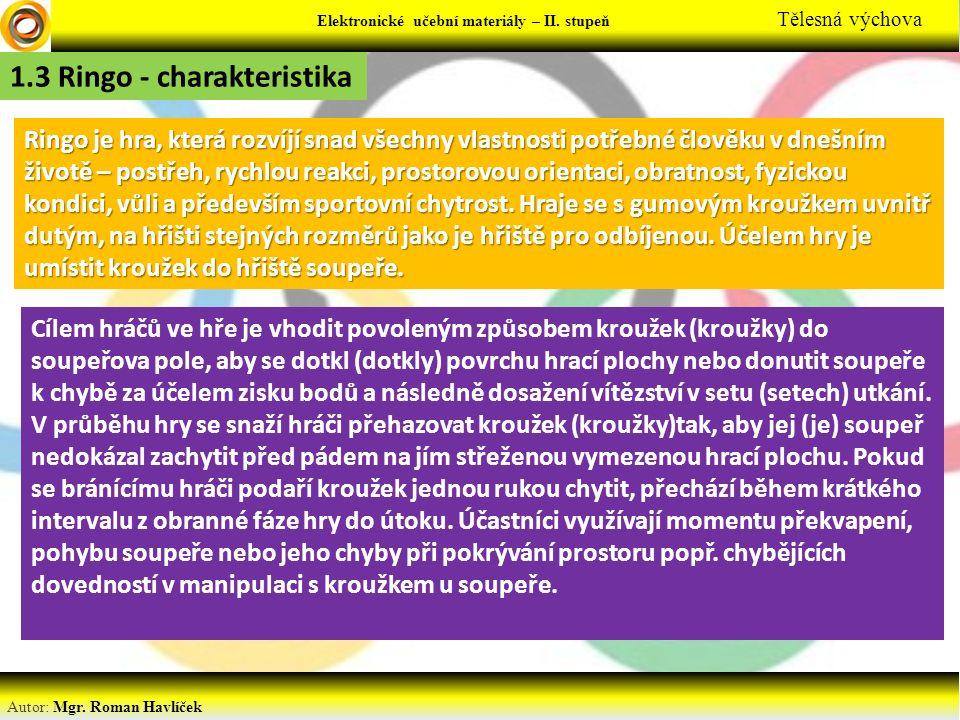Elektronické učební materiály - … stupeň Předmět Autor: Mgr. Roman Havlíček Elektronické učební materiály – II. stupeň Tělesná výchova 1.3 Ringo - cha