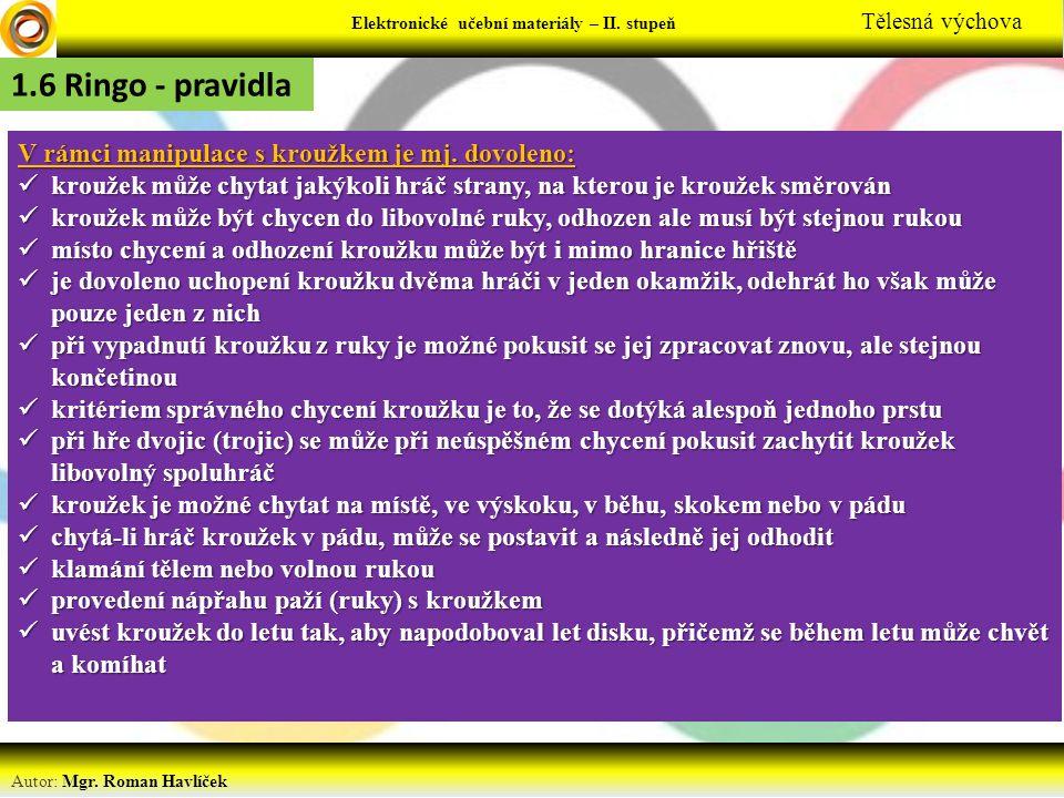 Elektronické učební materiály - … stupeň Předmět Autor: Mgr. Roman Havlíček Elektronické učební materiály – II. stupeň Tělesná výchova 1.6 Ringo - pra