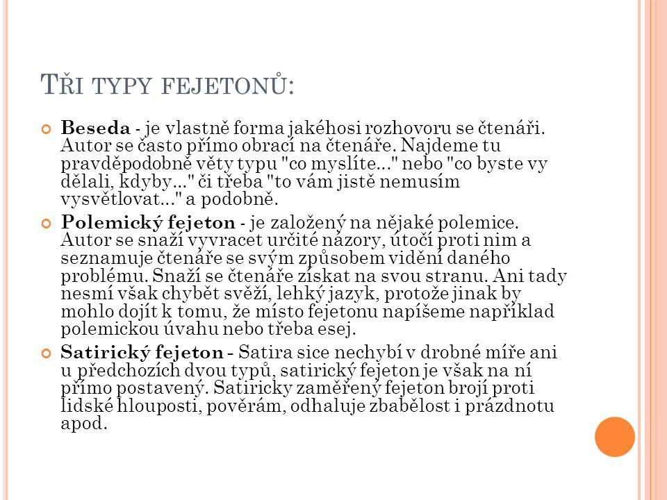 T ŘI TYPY FEJETONŮ : Beseda - je vlastně forma jakéhosi rozhovoru se čtenáři.