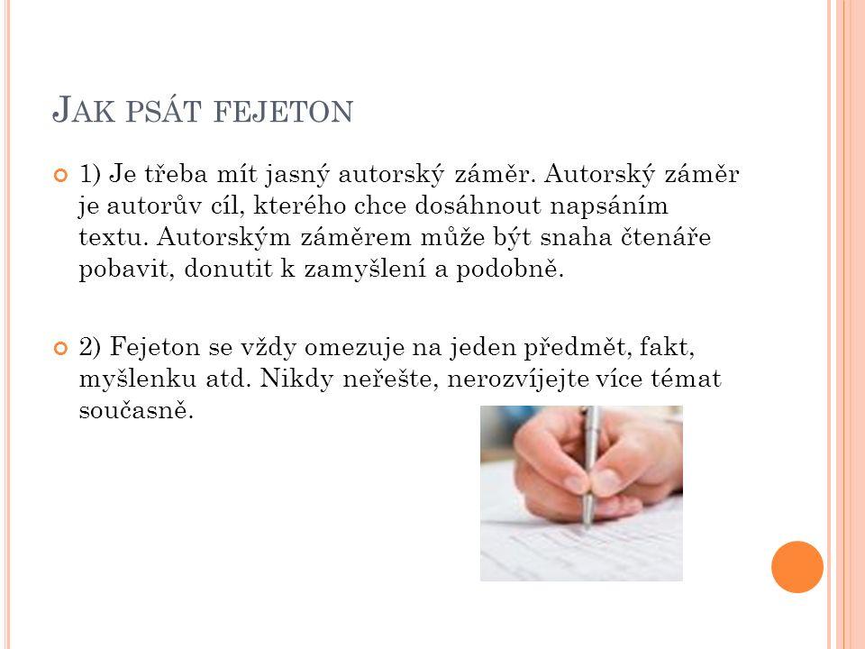 J AK PSÁT FEJETON 1) Je třeba mít jasný autorský záměr.