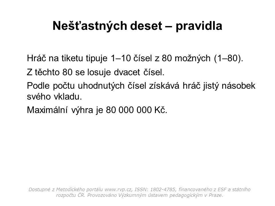 Příklad 1 Tipujeme deset čísel a chceme určit, s jakou pravděpodobností získáme nejvyšší výhru (vklad x 200 000) 80 000 000 Kč.