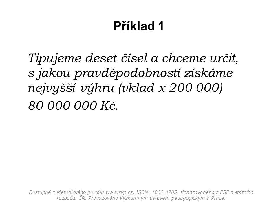 Příklad 1 Tipujeme deset čísel a chceme určit, s jakou pravděpodobností získáme nejvyšší výhru (vklad x 200 000) 80 000 000 Kč. Dostupné z Metodického
