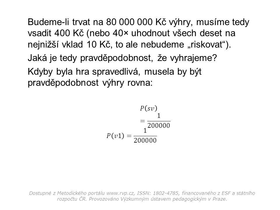 Ve skutečnosti je pravděpodobnost výhry rovna: (A to je asi 44krát méně!) Dostupné z Metodického portálu www.rvp.cz, ISSN: 1802-4785, financovaného z ESF a státního rozpočtu ČR.