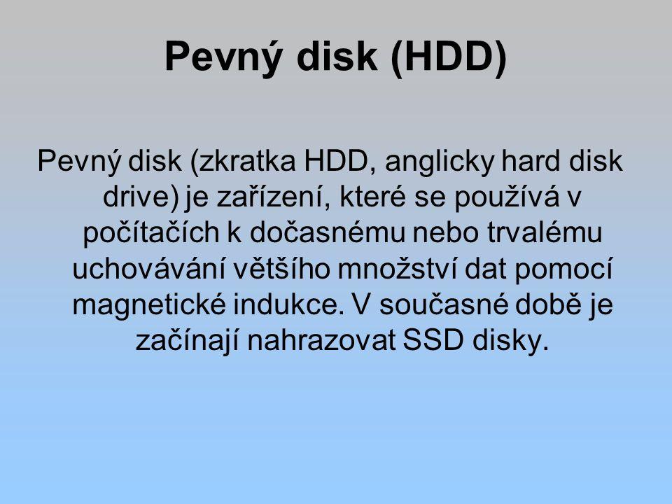 Pevný disk (HDD) Pevný disk (zkratka HDD, anglicky hard disk drive) je zařízení, které se používá v počítačích k dočasnému nebo trvalému uchovávání většího množství dat pomocí magnetické indukce.