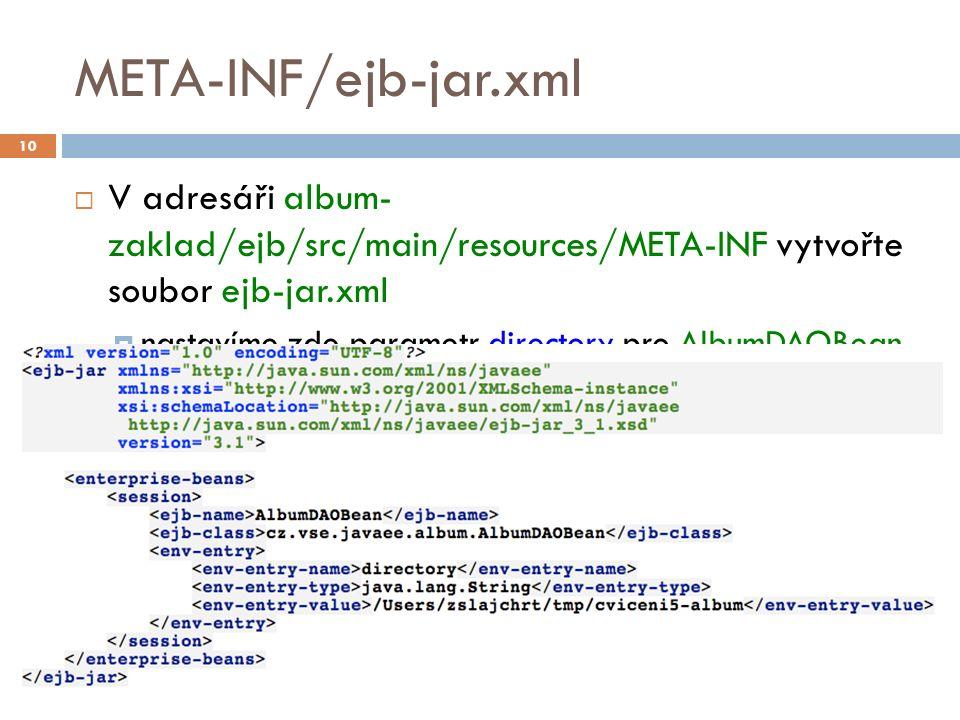 META-INF/ejb-jar.xml  V adresáři album- zaklad/ejb/src/main/resources/META-INF vytvořte soubor ejb-jar.xml  nastavíme zde parametr directory pro AlbumDAOBean 10