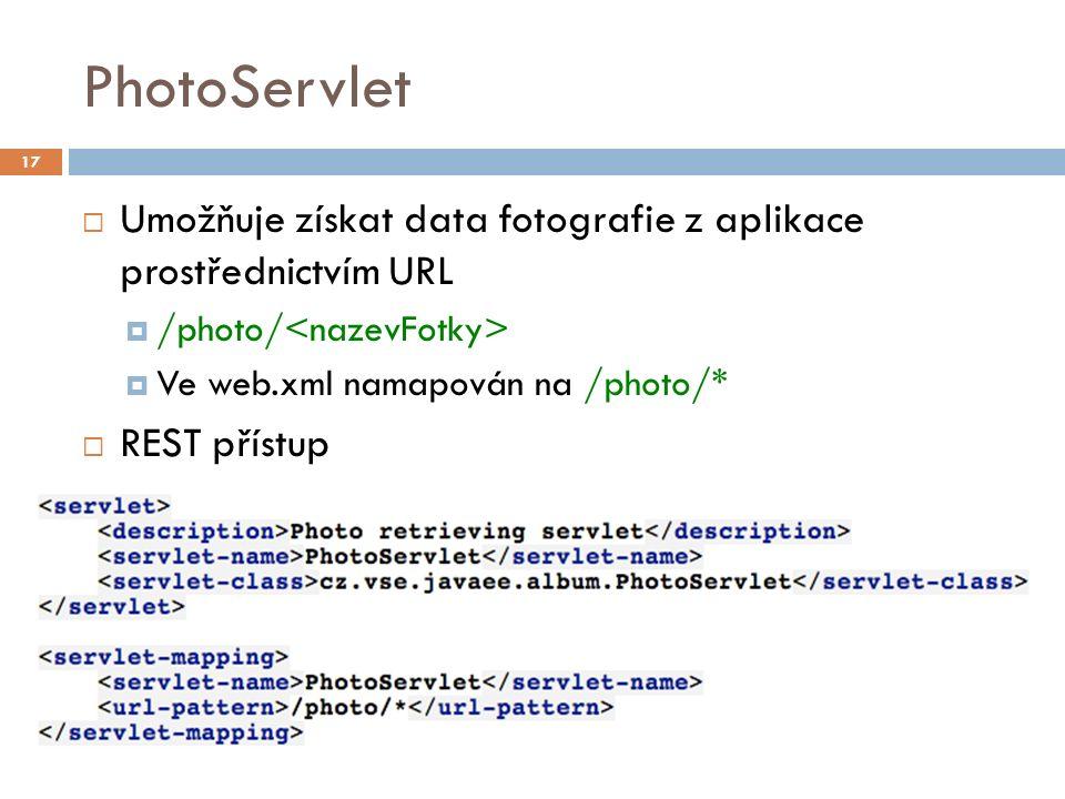 PhotoServlet  Umožňuje získat data fotografie z aplikace prostřednictvím URL  /photo/  Ve web.xml namapován na /photo/*  REST přístup 17