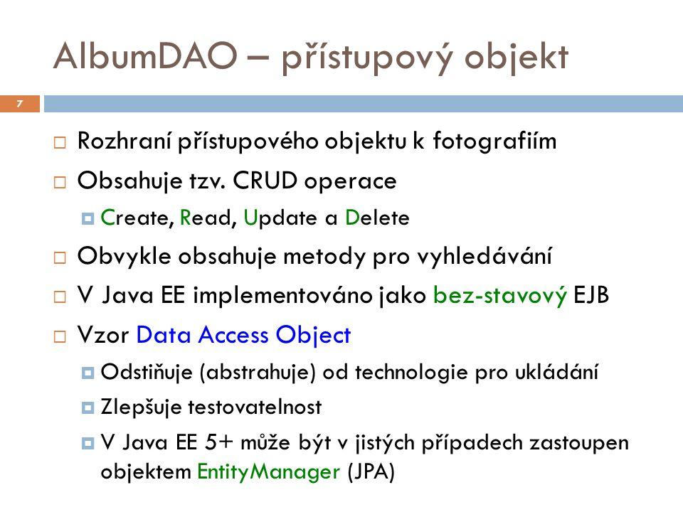 AlbumDAO – přístupový objekt  Rozhraní přístupového objektu k fotografiím  Obsahuje tzv. CRUD operace  Create, Read, Update a Delete  Obvykle obsa