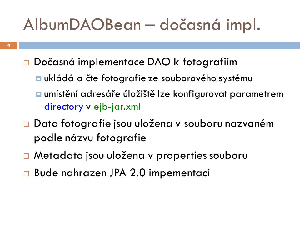 AlbumDAOBean – dočasná impl.  Dočasná implementace DAO k fotografiím  ukládá a čte fotografie ze souborového systému  umístění adresáře úložiště lz