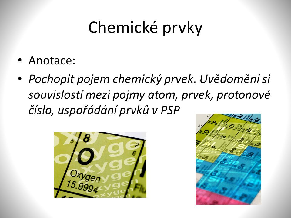 Chemické prvky Anotace: Pochopit pojem chemický prvek.