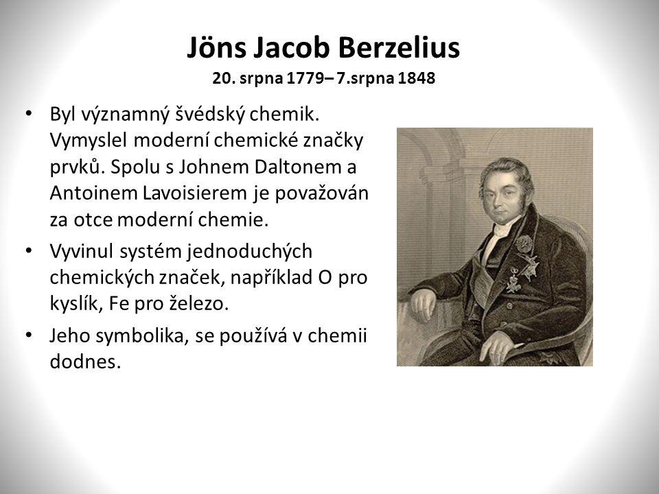 Jöns Jacob Berzelius 20. srpna 1779– 7.srpna 1848 Byl významný švédský chemik.