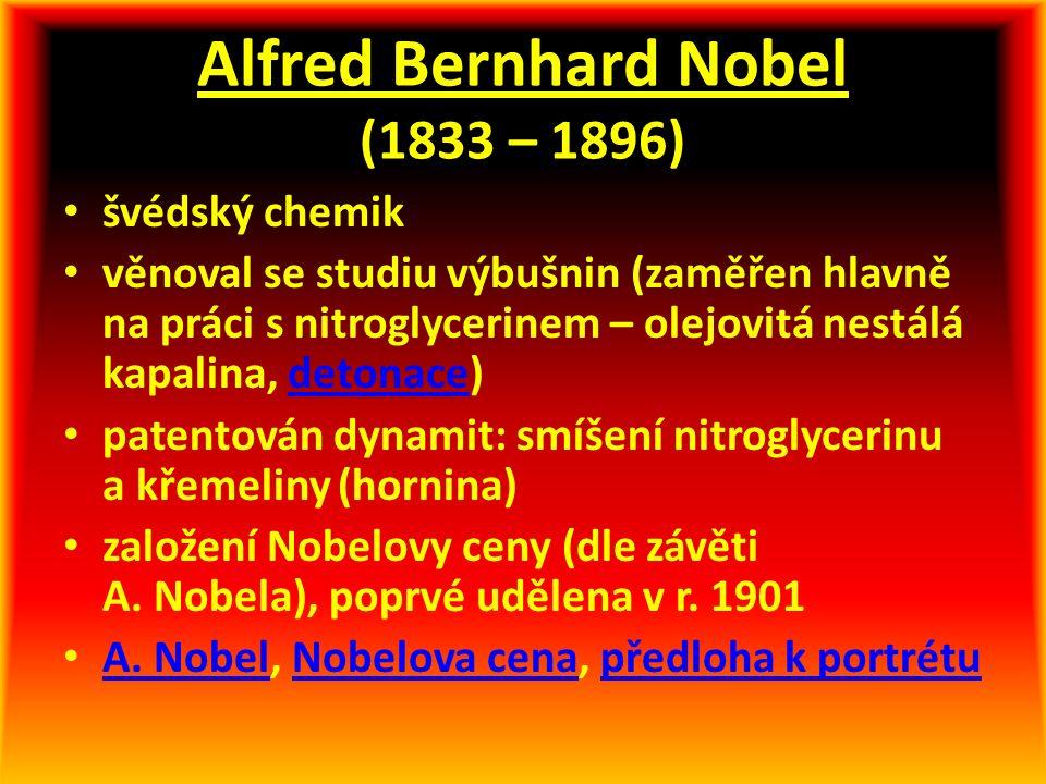 Alfred Bernhard Nobel (1833 – 1896) švédský chemik věnoval se studiu výbušnin (zaměřen hlavně na práci s nitroglycerinem – olejovitá nestálá kapalina, detonace)detonace patentován dynamit: smíšení nitroglycerinu a křemeliny (hornina) založení Nobelovy ceny (dle závěti A.