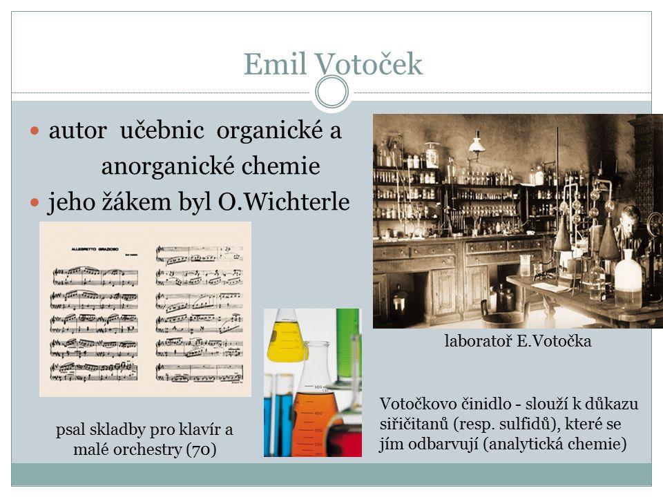 Emil Votoček autor učebnic organické a anorganické chemie jeho žákem byl O.Wichterle laboratoř E.Votočka psal skladby pro klavír a malé orchestry (70)