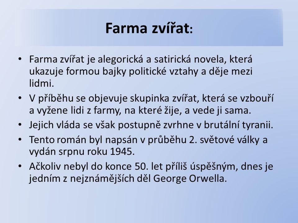 Farma zvířat : Farma zvířat je alegorická a satirická novela, která ukazuje formou bajky politické vztahy a děje mezi lidmi.