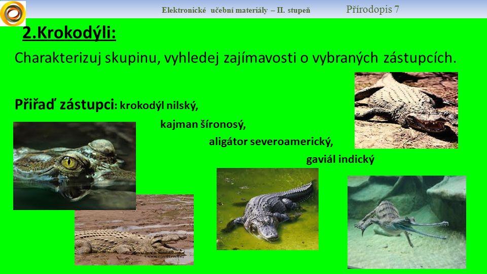 Elektronické učební materiály – II. stupeň Přírodopis 7 2.Krokodýli: Charakterizuj skupinu, vyhledej zajímavosti o vybraných zástupcích. Přiřaď zástup