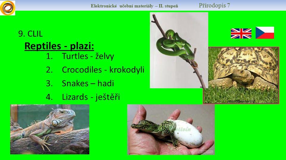 Elektronické učební materiály – II. stupeň Přírodopis 7 9. CLIL Reptiles - plazi: 1.Turtles - želvy 2.Crocodiles - krokodyli 3.Snakes – hadi 4.Lizards