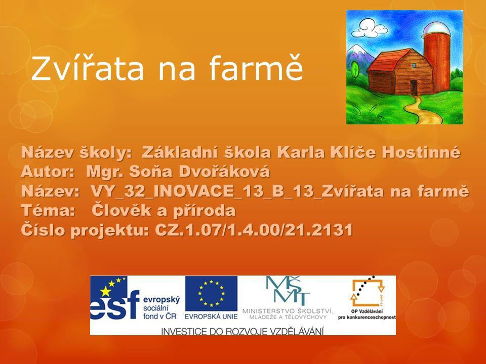 Zvířata na farmě Název školy: Základní škola Karla Klíče Hostinné Autor: Mgr.