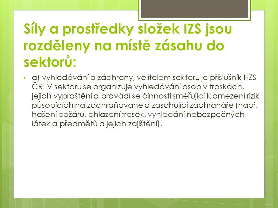 Síly a prostředky složek IZS jsou rozděleny na místě zásahu do sektorů: a) vyhledávání a záchrany, velitelem sektoru je příslušník HZS ČR. V sektoru s