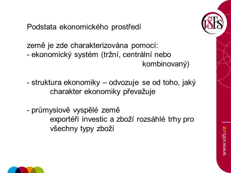 Podstata ekonomického prostředí země je zde charakterizována pomocí: - ekonomický systém (tržní, centrální nebo kombinovaný) - struktura ekonomiky – o