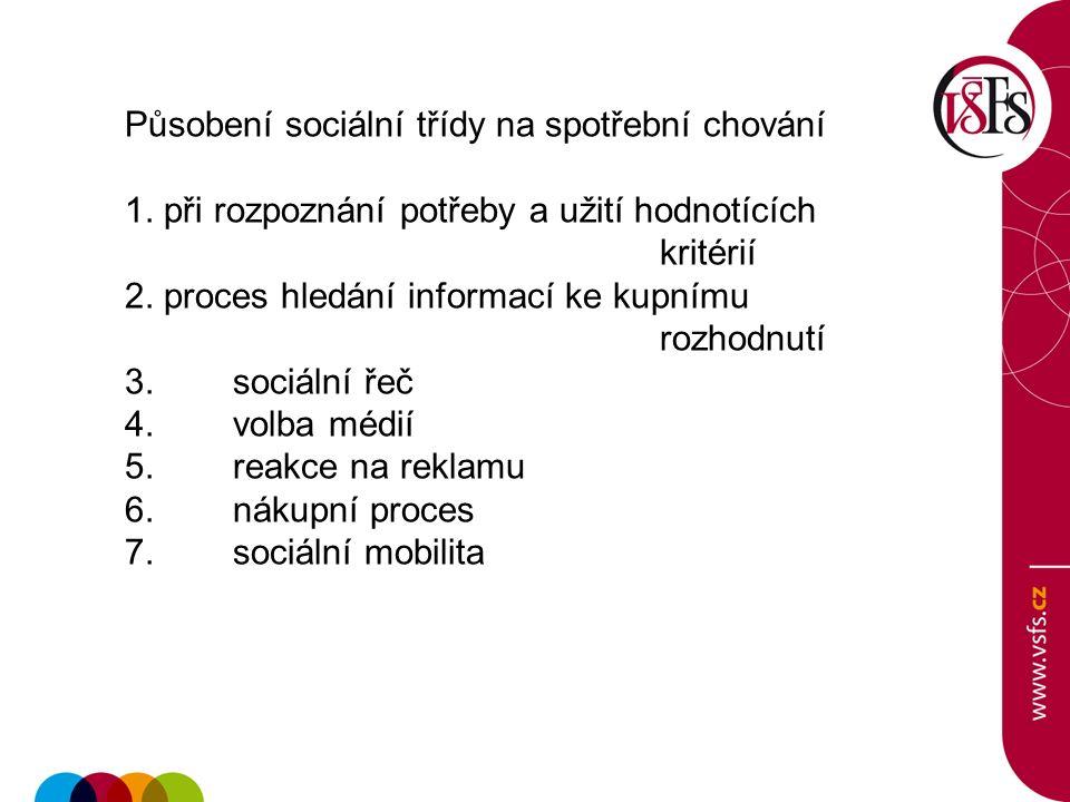 Působení sociální třídy na spotřební chování 1. při rozpoznání potřeby a užití hodnotících kritérií 2. proces hledání informací ke kupnímu rozhodnutí
