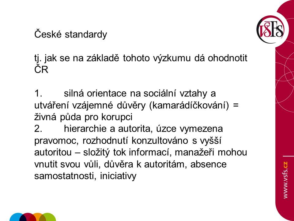 České standardy tj. jak se na základě tohoto výzkumu dá ohodnotit ČR 1. silná orientace na sociální vztahy a utváření vzájemné důvěry (kamarádíčkování