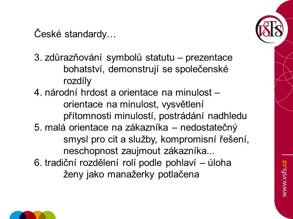 České standardy… 3. zdůrazňování symbolů statutu – prezentace bohatství, demonstrují se společenské rozdíly 4. národní hrdost a orientace na minulost