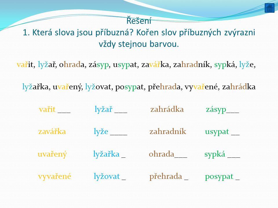 Řešení 1.Která slova jsou příbuzná. Kořen slov příbuzných zvýrazni vždy stejnou barvou.