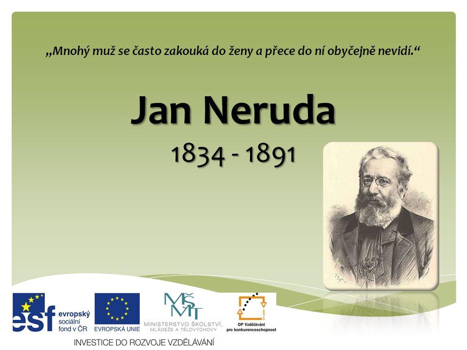 """Jan Neruda 1834 - 1891 """"Mnohý muž se často zakouká do ženy a přece do ní obyčejně nevidí."""""""