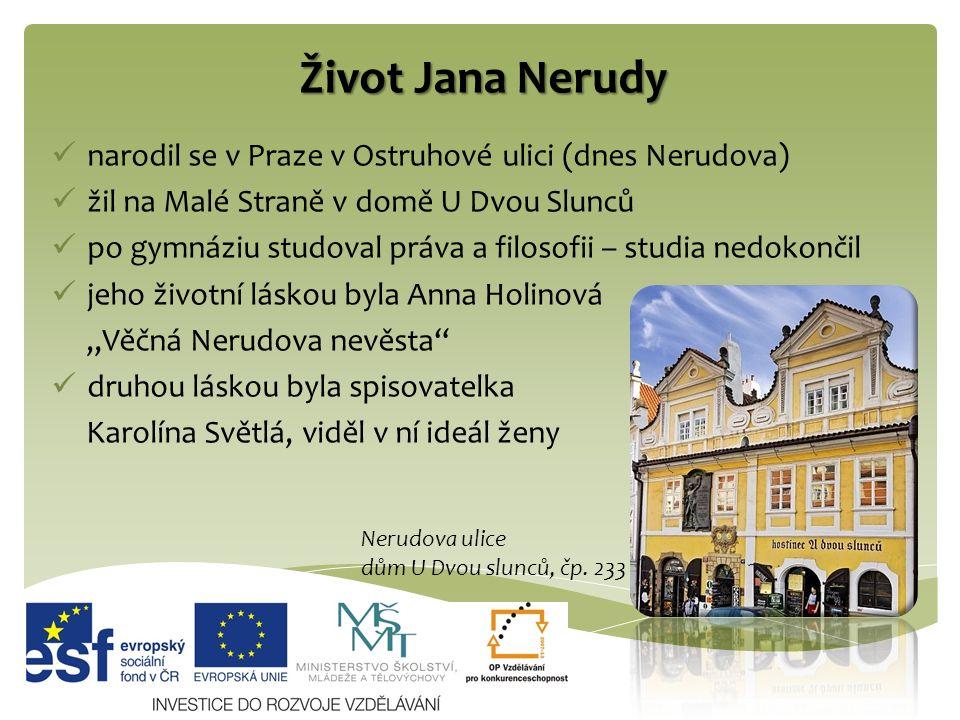 Život Jana Nerudy narodil se v Praze v Ostruhové ulici (dnes Nerudova) žil na Malé Straně v domě U Dvou Slunců po gymnáziu studoval práva a filosofii