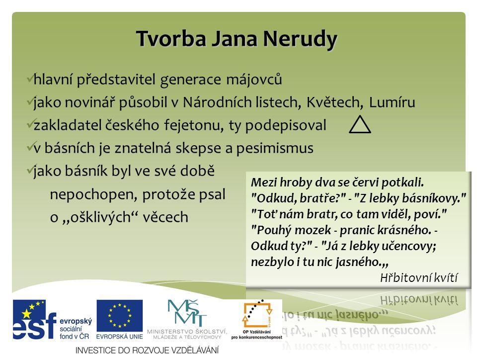 Tvorba Jana Nerudy hlavní představitel generace májovců jako novinář působil v Národních listech, Květech, Lumíru zakladatel českého fejetonu, ty pode