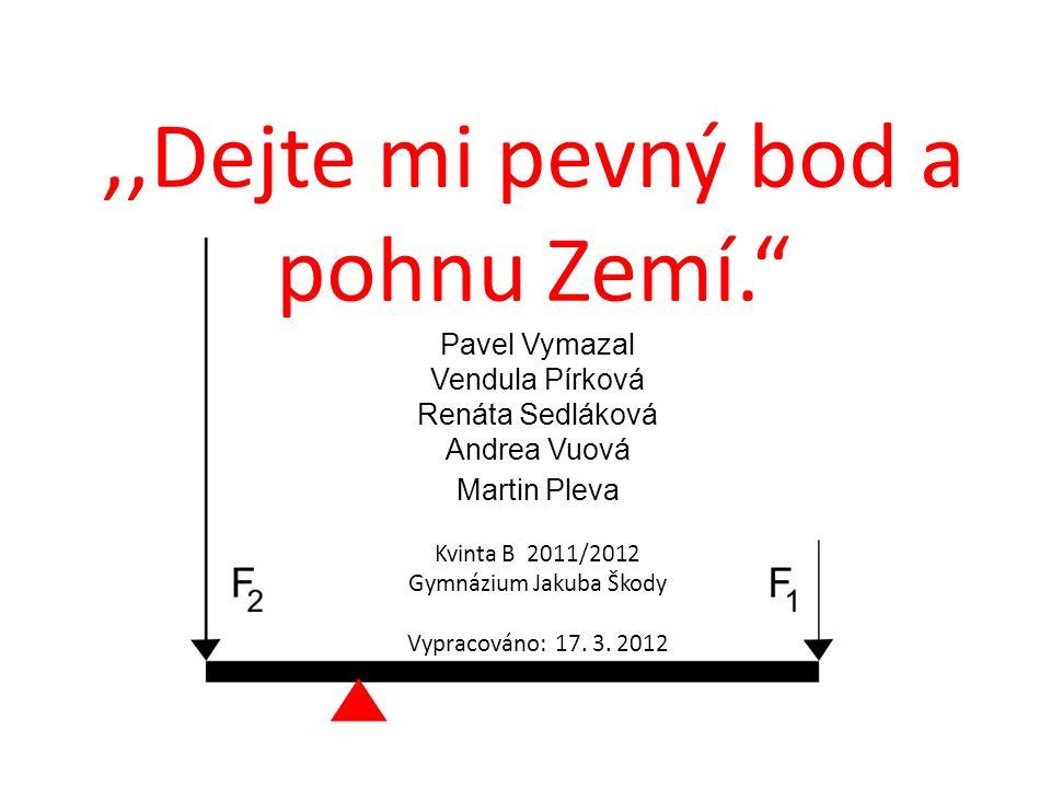 Pavel Vymazal Vendula Pírková Renáta Sedláková Andrea Vuová Martin Pleva Kvinta B 2011/2012 Gymnázium Jakuba Škody Vypracováno: 17.