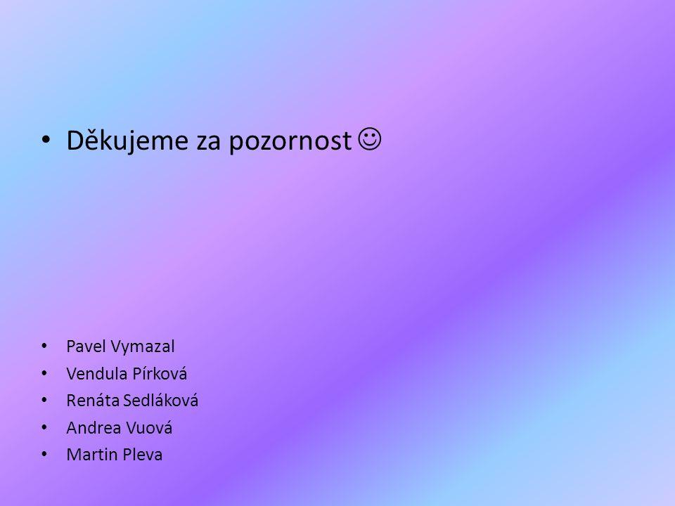 Děkujeme za pozornost Pavel Vymazal Vendula Pírková Renáta Sedláková Andrea Vuová Martin Pleva