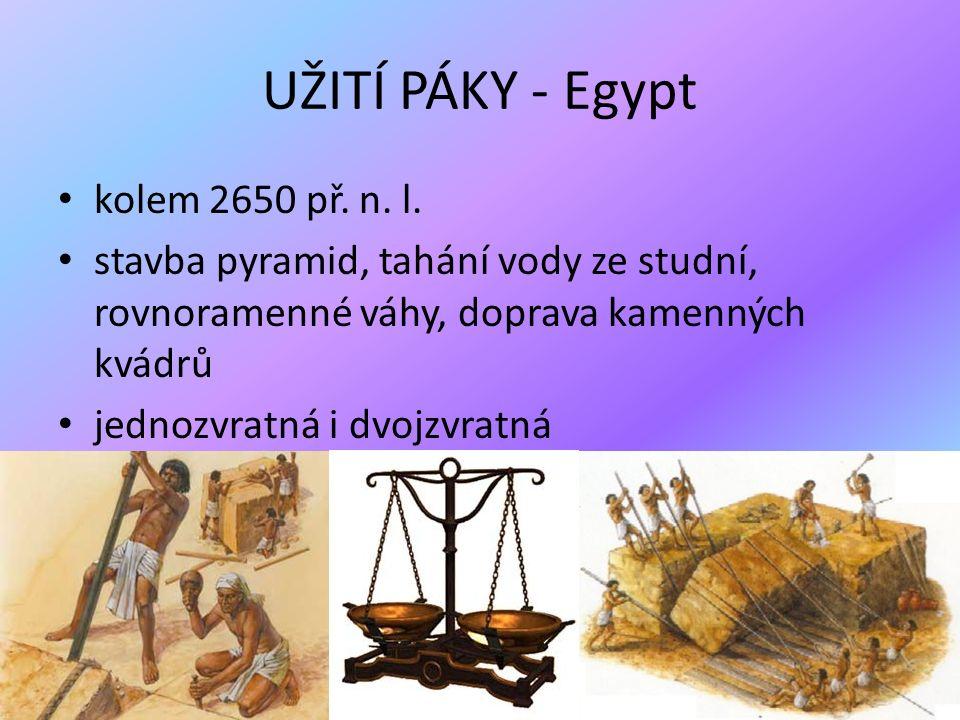 UŽITÍ PÁKY - Egypt kolem 2650 př. n. l. stavba pyramid, tahání vody ze studní, rovnoramenné váhy, doprava kamenných kvádrů jednozvratná i dvojzvratná