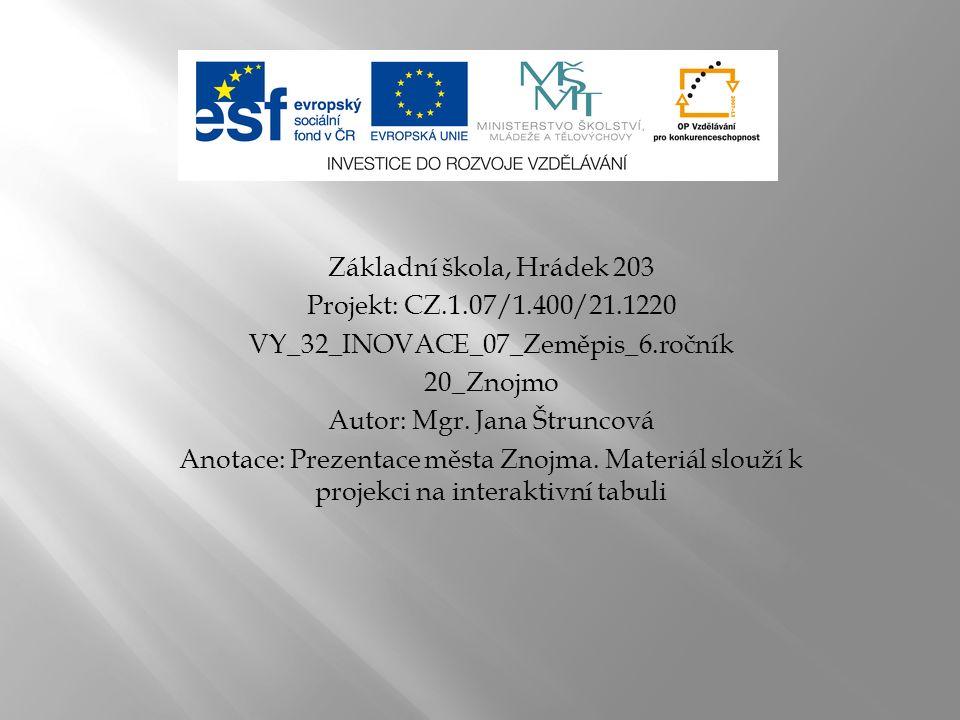 Základní škola, Hrádek 203 Projekt: CZ.1.07/1.400/21.1220 VY_32_INOVACE_07_Zeměpis_6.ročník 20_Znojmo Autor: Mgr.
